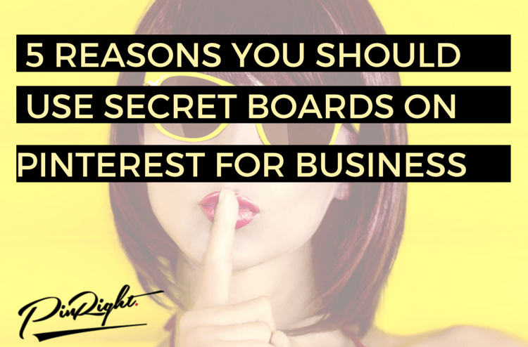 5 Reasons why you should use secret boards on Pinterest