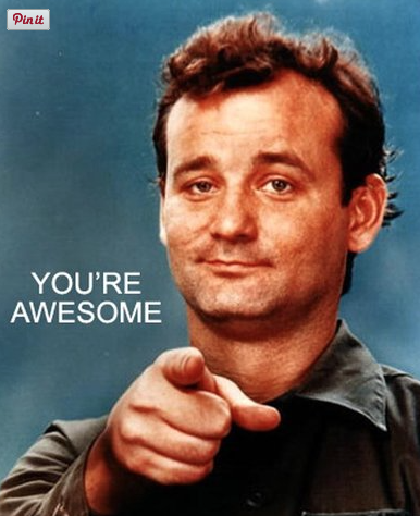Pin it button Bill Murray says you're awesome.. (Y)
