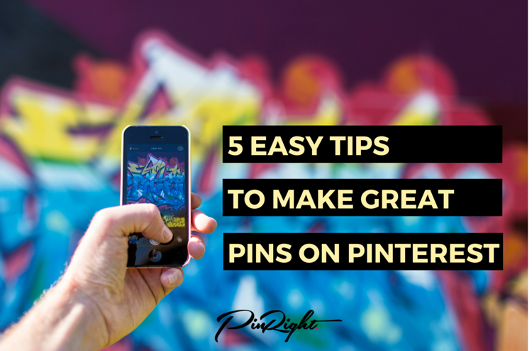 5 Easy Tips to Make Great Pins on Pinterest