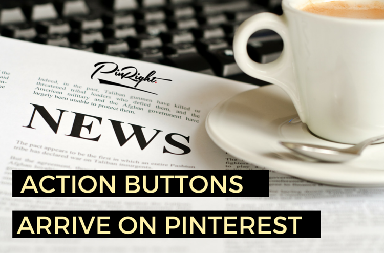 Action Buttons Released for Rich Pins on Pinterest to drive more traffic to your blog