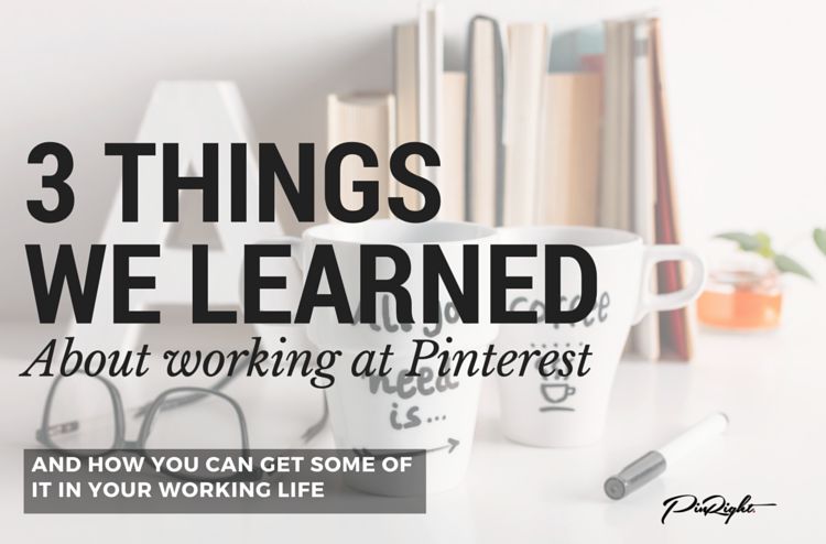 3 Things We Learned About Working at Pinterest and how you can get some of it for your business | PinRight