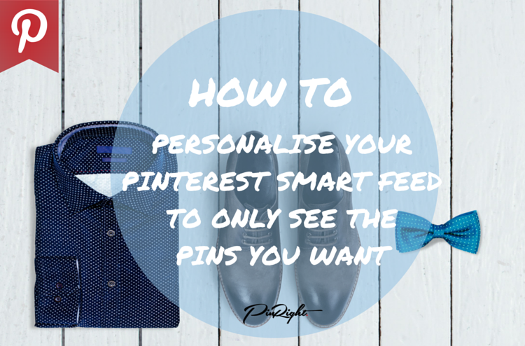 How to Personalise Your Pinterest Smart Feed to see more of the pins you want | Learn how to on pinright.com