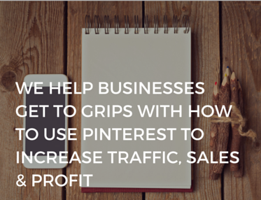 WE HELP BUSINESSES GET TO GRIPS WITH HOW TO USE PINTEREST TO INCREASE TRAFFIC, SALES & PROFITS