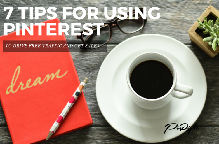 7 Tips For Using Pinterest To Get Free Traffic And More Sales