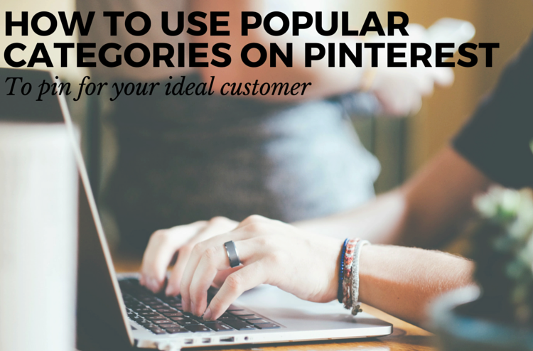 How To Pin To Your Customer's Interests Using Popular Categories
