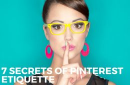Pinterest Etiquette a mystery to you? Try out these 7 secrets to making it easy. www.pinright.com